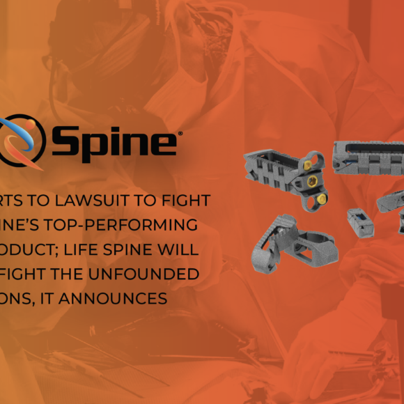 GLOBUS RESORTS TO LAWSUIT TO FIGHT BACK LIFE SPINE'S TOP-PERFORMING PROLIFT® PRODUCT; LIFE SPINE WILL VIGOROUSLY FIGHT THE UNFOUNDED ALLEGATIONS, IT ANNOUNCES